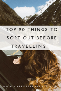 Important things to sort out before travelling, gap year or sabbatical