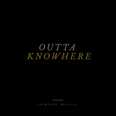 Johnny Millz - Outta Knowhere (2019) | Music