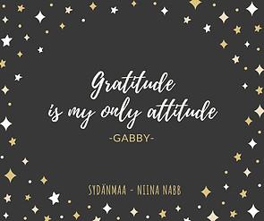 Gratitude is my only attitude.jpg
