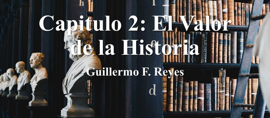 Y ¿Por qué no RE-IMAGINAMOS a Colombia?Capitulo 2; El valor de la historia; Guillermo F. Reyes L.