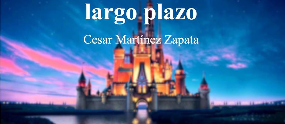 Disney, Inversión a Largo Plazo; César Martínez Zapata