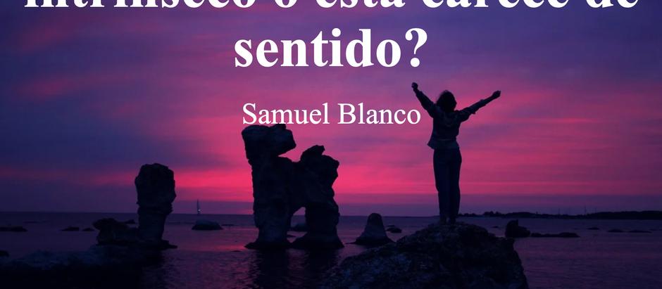 ¿La vida tiene un valor intrínseco o esta carece de sentido?; Samuel Blanco