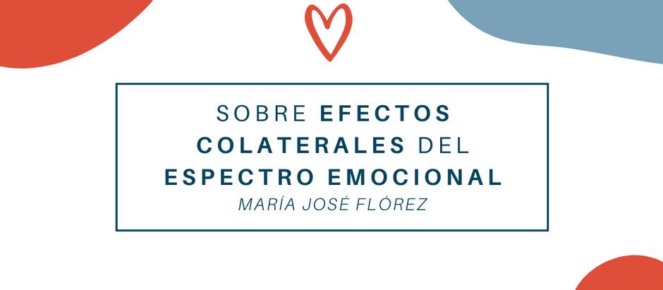 Sobre efectos colaterales del espectro emocional; María José Flórez