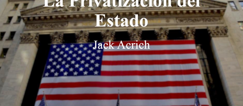 La Privatización del Estado; Jack Acrich