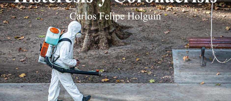 Histéresis y Coronacrisis; Carlos Felipe Holguín