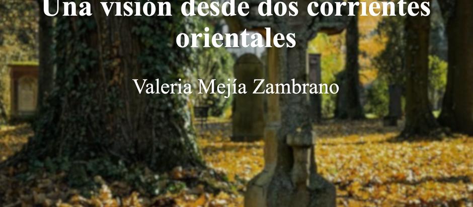 Cuando la muerte asecha- una visión desde dos corrientes orientales; Valeria Mejía Zambrano