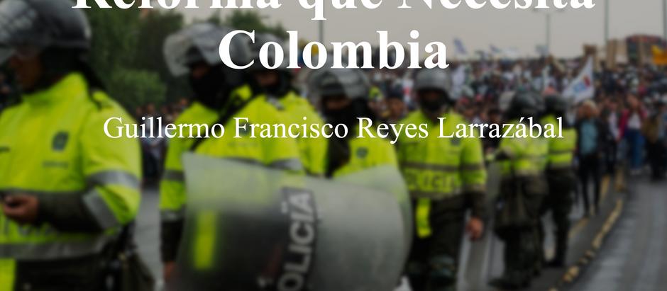 La Verdadera Reforma que Necesita Colombia; Guillermo Francisco Reyes Larrazábal