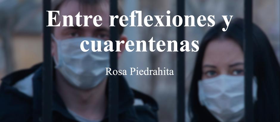 Entre Reflexiones y Cuarentenas; Rosa Piedrahita