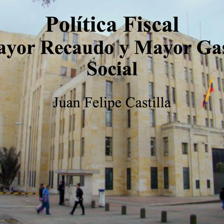 Política Fiscal-Mayor Recaudo y Mayor Gasto Social; Juan Felipe Castilla