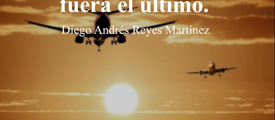 Vivir cada vuelo como si fuera el último; Diego Andrés Reyes Martinez