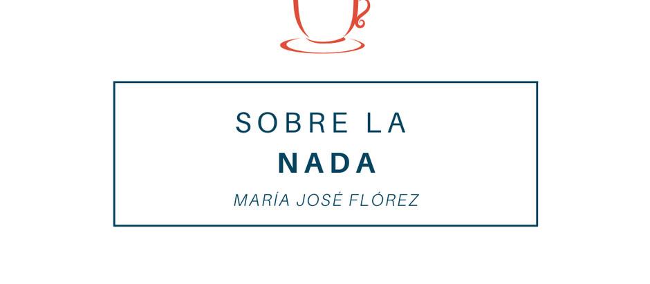 Sobre la nada; María José Flórez