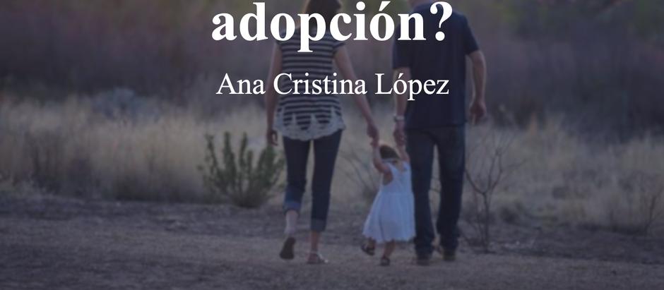 ¿Qué significa la adopción?; Ana Cristina López