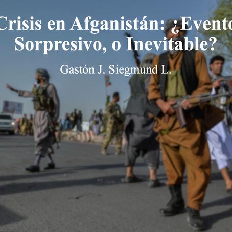 Crisis en Afganistán: ¿Evento Sorpresivo, o Inevitable?; Gastón J. Siegmund L