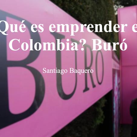 ¿Qué es emprender en Colombia? Buró; Santiago Baquero