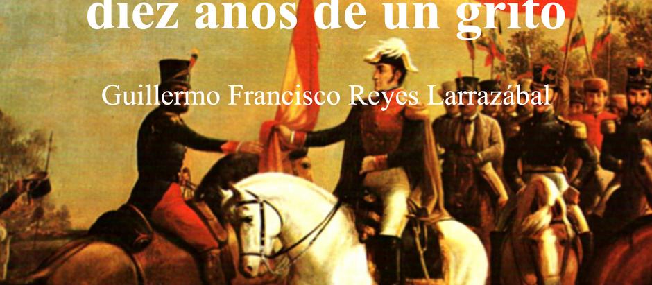 20 DE JULIO; Doscientos Diez Años de un Grito; Guillermo Francisco Reyes Larrazábal