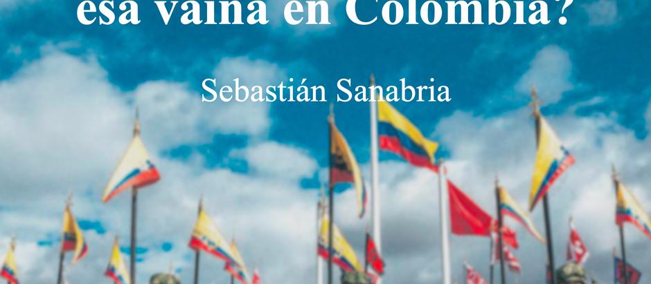 Seguridad Nacional: ¿existe esa vaina en Colombia?; Sebastián Sanabria