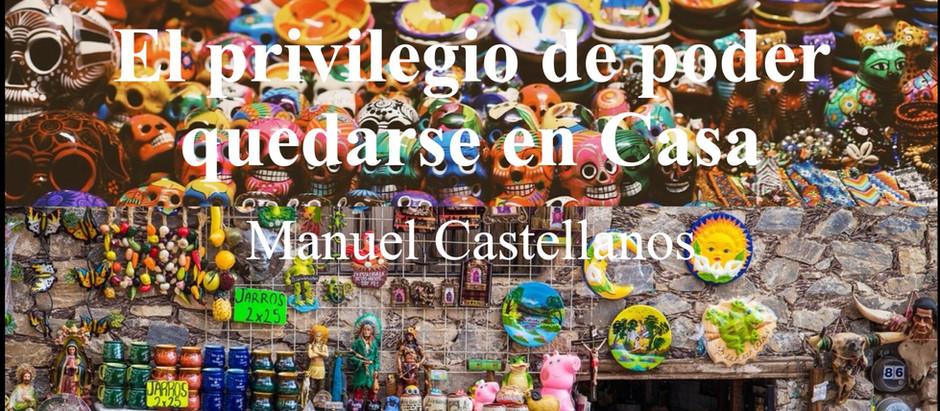 El privilegio del poder quedarse en casa; Manuel Castellanos