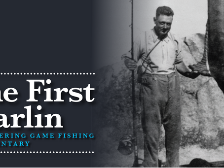 Tickets are now on sale for 'The First Marlin - A pioneering Game Fishing Documentary'.