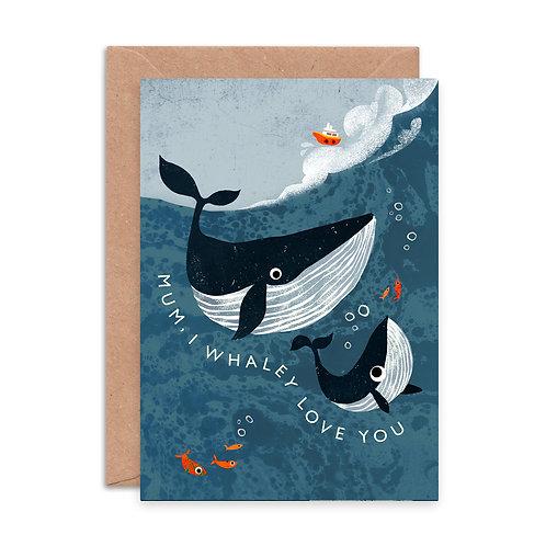 Mum, I Whaley Love You Greeting Card