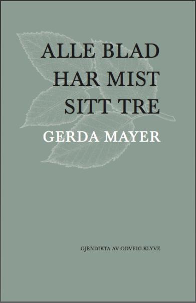 """Vi er stolte av å kunne presentere den flotte og varsame gjendiktinga til Odveig Klyve av eit utval frå dikta til den engelsk (jødisk-tsjekkiske) lyrikaren Gerda Mayer. I etterordet til desse spesielle dikta skriv Odveig Klyve: """"Gerda Mayer (fødd Stein) vart fødd i Karlsbad, Tsjekkoslovakia i 1927. I 1939 var ho mellom dei jødiske borna som vart evakuert til England frå Praha i den siste 'Kindertransporten' før nazistane invaderte byen. England blei hennar nye heimland. (-) I dette utvalet finst dikt frå heile forfattarskapen hennar mellom 1972 og 2005. Her reflekterer ho på ulike måtar over sakn og sorg, men også over krefter som får mennesket til å gå vidare. I eit enkelt og rytmisk språk nærmar ho seg det største alvoret i skinet frå den første barndommen, i ekko av voggesongar og barnerim. Kva tenkjer ein om livet og menneska når ein som barn må flykta frå heimstad og familie? Kva kan ein uttrykkja om det å missa når sysken og foreldre blir borte i dødsleirar? Gerda Mayer diktar ikkje for å pynta på røyndomen, men for å skapa nye rom å pusta i. Ho viser at poesi kan vera nødvendig livskunst."""""""