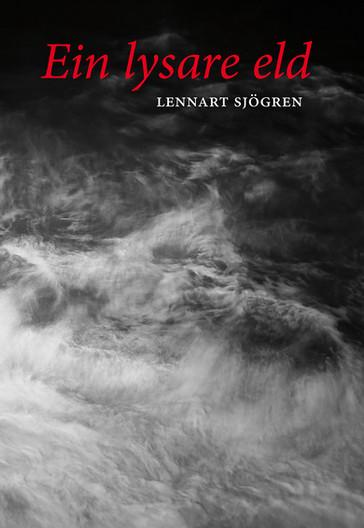 EIN LYSARE ELD, Dikt i utval av Lennart Sjögren, gjendikta av Jostein Sæbøe  Med denne boka kjem den store svenske poeten Lennart Sjögren (f. 1930) for første gong ut på norsk. Han debuterte i 1958, så gjendiktinga markerar også sekstiårs-jubiléet til ein framleis aktiv forfattar. Sjögren er fødd og har levd heile livet på Öland, han er i tillegg biletkunstnar. I etterordet til den svenske utgåva av dikt i utval skriv Staffan Söderblom: «Det hender at eg stansar opp framfor det synlege her i mitt eige landskap, fuglane, steinane, snøen som fell…og at eg trur eg oppfattar noko av deira meir eigentlege format – som eit feilsyn kanskje eller eit slags innblikk. I Lennart Sjögrens poesi finst ein kunnskap om desse formata, det er dei han søkjer med blikket, teiknar konturane av. Og for den kunnskapens skuld er dikta hans umissande».   Og i etterordet til den norske gjendiktaren står det mellom anna: «heile tida er diktinga boren oppe av ei tvers gjennom ærleg stemme som vil trenge inn i livsmysteriet, inn i sjølve eksistensen eller essensen av menneskelivet. Koste kva det koste vil.»   Ölands-poeten Lennart Sjögren er kanskje ikke like kjent i Norge som sine generasjonskamerater Tomas Tranströmer og Göran Sonnevi. Ikke desto mindre har han siden debuten for 60 år siden vært en av Sveriges mest anerkjente poeter, en poet med en helt særegen stemme. Det finnes en nærhet til naturfenomen, en respekt for alt det som skjer i naturen, i Sjögrens diktning som er helt enestående. Han kan skrive om menneskets forhold til naturen uten at han dermed kan kalles naturlyriker i vanlig forstand. Snarere enn å legge naturen, alt det som er ikke-menneskelig, inn under menneskets herredømme, koples menneskelige erfaringer og opplevelser til naturen gjennom et rikt konnotativt bildespråk uten at det ikke-menneskelige låses fast i et språklig og begrepslig fengsel. Respekt for naturen gjelder i Sjögrens diktverden, respekt for naturens artsrikdom! Så det er på høy tid at også norske lesere
