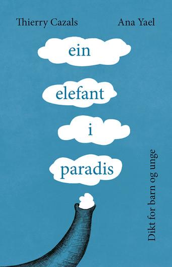 EIN ELEFANT I PARADIS av Thierry Cazals. Ei bok full av leikne alvorsord og himmelske teikningar! - framifrå gjendikta av Tove Bakke.  Ansikt til ansikt med eit knelarinsekt  ein augeblink eit blikk så myntegrønt at tida stoppar opp  no veit eg kva paradis er  auge som ser inn i  andre auge  og det er alt som finst