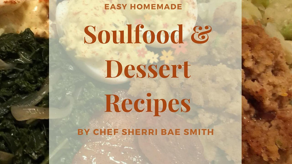 Soul Food & Dessert Recipes E-Cookbook (17 recipes) by Chef Bae