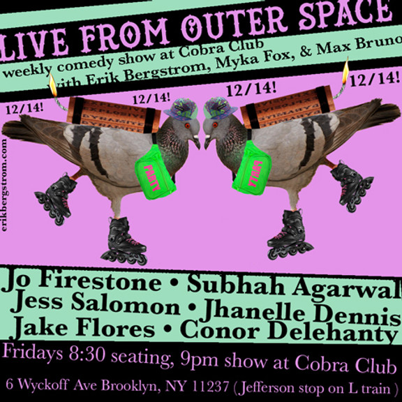 Live From Outer Space 12/14 Jo Firestone, Subhah Agarwal, Jess Salomon, & more!
