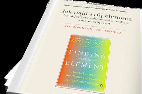 Jak najít svůj element - Jak objevit své schopnosti a touhy a změnit svůj život