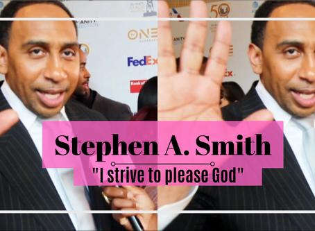 "Stephen A. Smith: ""I Strive to Please God."""