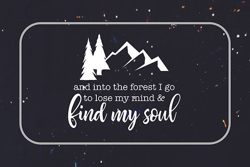 And Into the Forest I Go To Find My Soul