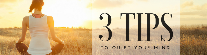 3 Tips to Quiet Your Mind