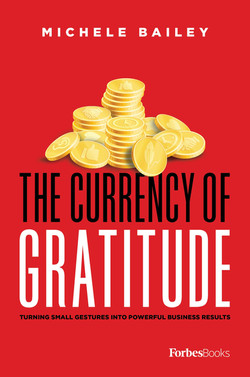 The Currency Of Gratitude: Turning Small Gestures Into Powerful Business Results