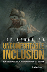 Uncomfortable Inclusion: How To Build A Culture Of High Performance In Life And Work