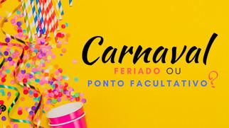 Carnaval: Feriado ou Ponto Facultativo?