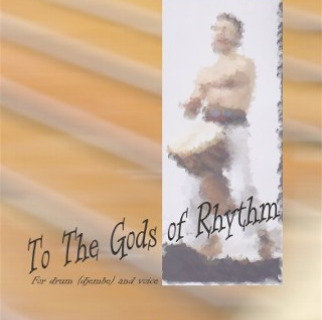 TO THE GODS OF RHYTHM    for djembe and voice