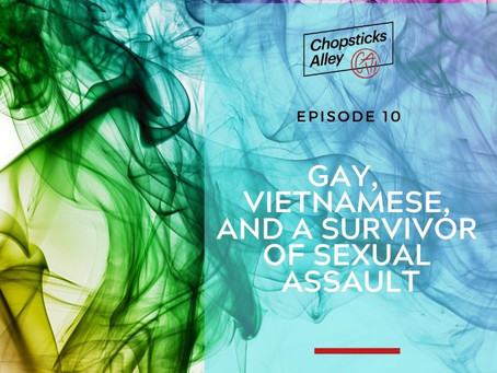 Gay, Vietnamese, and a Survivor of Sexual Assault - Episode 10