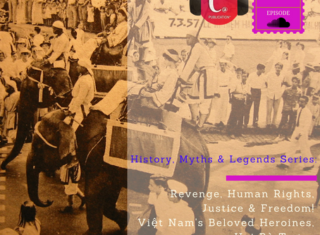 History, Myths and Legends Podcast Series: Revenge, Human Rights, Justice & Freedom! Vietnam&#39