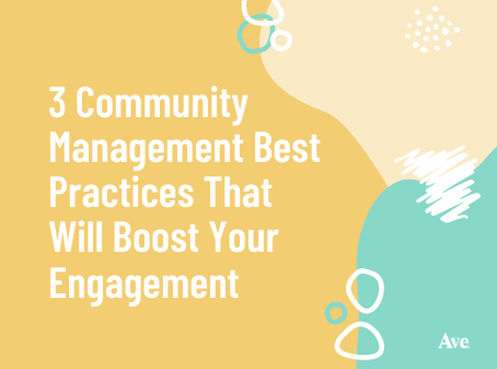 3 Community Management Best Practices That Will Boost Your Engagement