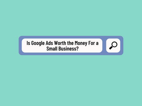 Is Google Ads Worth the Money For a Small Business?