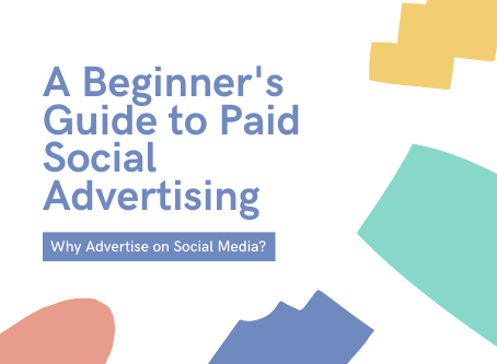 A Beginner's Guide to Paid Social Advertising - Why Advertise on Social Media?