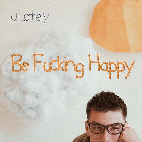 J.Lately - Be Fucking Happy