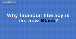 Why financial literacy is the new black?
