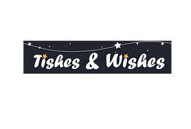 tishes and wishes