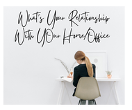 What's Your Relationship With Your Home/Office?
