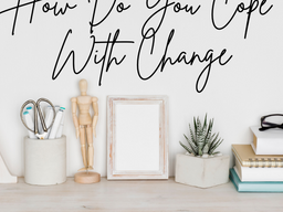 How Do You Cope With Change?