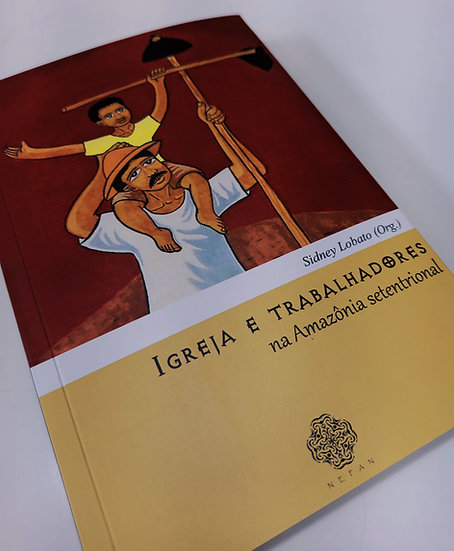 IGREJA E TRABALHADORES NA AMAZÔNIA SETENTRIONAL