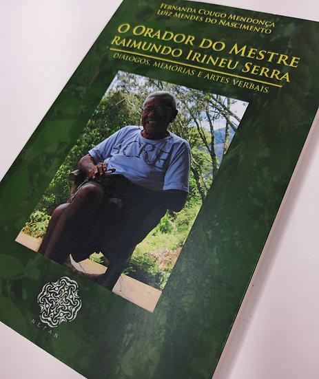 O ORADOR DO MESTRE RAIMUNDO IRINEU SERRA: DIÁLOGOS, MEMÓRIAS E ARTES VERBAIS