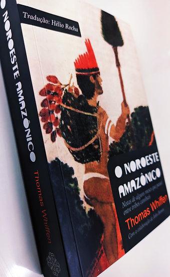 O NOROESTE AMAZÔNICO: NOTAS DE ALGUNS MESES QUE PASSEI ENTRE TRIBOS CANIBAIS