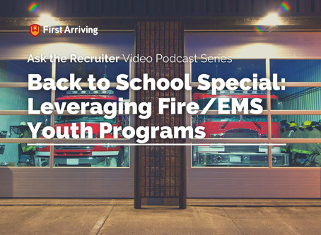 Ask the Recruiters: Back to School Special: Leveraging Fire/EMS